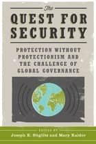 The Quest for Security - Protection Without Protectionism and the Challenge of Global Governance ebook by Joseph E. Stiglitz, Mary Kaldor