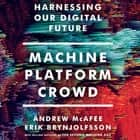 Machine, Platform, Crowd - Harnessing Our Digital Future Áudiolivro by Erik Brynjolfsson, Andrew McAfee, Jeff Cummings