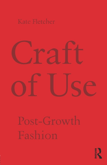 Craft of Use - Post-Growth Fashion ebook by Kate Fletcher