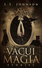 Vacui Magia: Stories ebook by L.S. Johnson