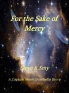 For the Sake of Mercy (A Captain Henri Duschelle Story, #1) ebook by Steve K Smy