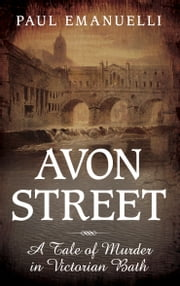 Avon Street - A Tale of Murder in Victorian Bath ebook by Paul Emanuelli