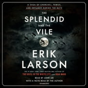 The Splendid and the Vile - A Saga of Churchill, Family, and Defiance During the Blitz audiobook by Erik Larson