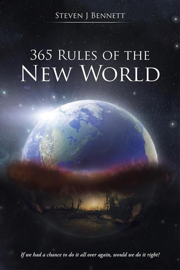 365 Rules of the New World - If We Had a Chance to Do It All over Again, Would We Do It Right? ebook by Steven J. Bennett