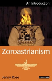 Zoroastrianism - An Introduction ebook by Jenny Rose