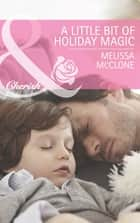 A Little Bit of Holiday Magic (Mills & Boon Cherish) ebook by Melissa McClone