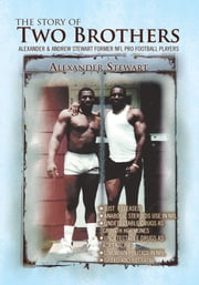 The Story of Two Brothers - Alexander & Andrew Stewart Former NFL Pro Football Players ebook by Alexander Stewart