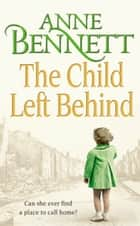 The Child Left Behind ebook by Anne Bennett