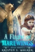 A Flight of Marewings ebook by Kristen S. Walker