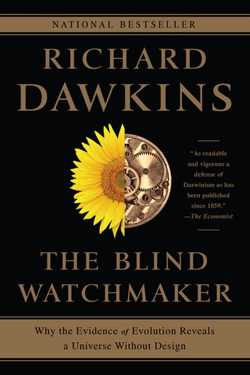 The Blind Watchmaker: Why the Evidence of Evolution Reveals a Universe without Design eBook by Richard Dawkins