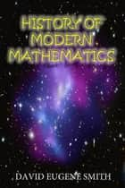 History of Modern Mathematics ebook by David E Smith