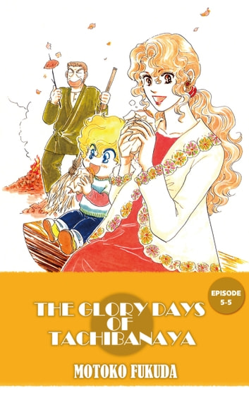 THE GLORY DAYS OF TACHIBANAYA - Episode 5-5 ebook by Motoko Fukuda
