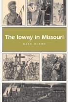 The Ioway in Missouri ebook by Greg Olson