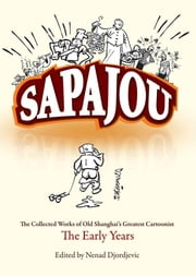 Sapajou: The Collected Works of Old Shanghai's Greatest Cartoonist: The Early Years ebook by Djordjevic, Nenad