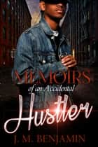 Memoirs of an Accidental Hustler eBook by J.M. Benjamin