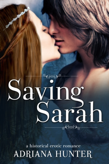 Saving Sarah: Historical Erotic Romance ebook by Adriana Hunter
