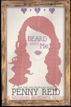 Beard With Me - A Small Town Romantic Comedy ebook by Penny Reid