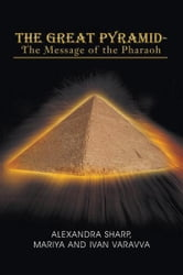 The Great Pyramid - The Message of the Pharaoh - - The Message of the Pharaoh ebook by A. Sharp; M. Varav; I. Varav