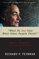 """What Do You Care What Other People Think?"": Further Adventures of a Curious Character ebook by Richard P. Feynman"