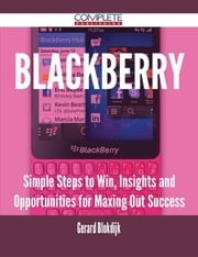 Blackberry - Simple Steps to Win, Insights and Opportunities for Maxing Out Success ebook by Gerard Blokdijk