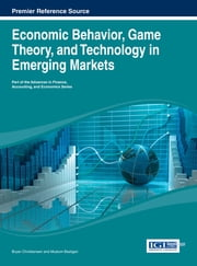 Economic Behavior, Game Theory, and Technology in Emerging Markets ebook by Bryan Christiansen,Muslum Basilgan