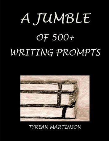 A Jumble of 500+ Writing Prompts ebook by Tyrean Martinson