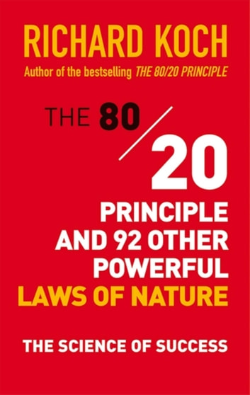 The 80/20 Principle and 92 Other Powerful Laws of Nature - The Science of Success eBook by Richard Koch