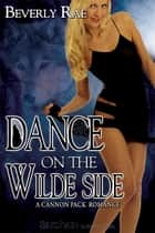 Dance on the Wilde Side ebook by Beverly Rae