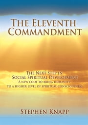 The Eleventh Commandment - The Next Step in Social Spiritual Development ebook by Stephen Knapp