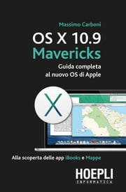 OS X 10.9 Mavericks - Guida completa al nuovo OS di Apple ebook by Massimo Carboni
