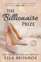The Billionaire Prize ebook by Lila Monroe