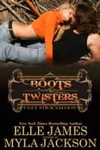 Boots & Twisters ebook by Myla Jackson, Elle James