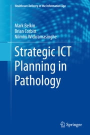 Strategic ICT Planning in Pathology ebook by Markus Belkin,Brian Corbitt,Nilmini Wickramasinghe