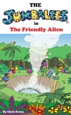 The Jumbalees in the Friendly Alien - An Alien story for Kids ages 4 - 8 illustrated with colour cartoons eBook by Chris Evans