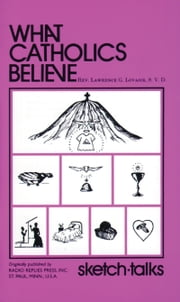 What Catholics Believe - Sketch Talks ebook by Lawrence Rev. Fr. Lovasik, S.V.D.