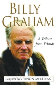 Billy Graham - A Tribute from Friends ebook by Vernon McLellan