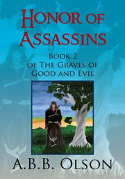 Honor of Assassins - Book 2 of the Graves of Good and Evil ebook by A.B.B. Olson