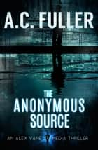 The Anonymous Source ebook by A.C. Fuller
