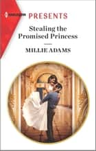 Stealing the Promised Princess - An Uplifting International Romance ebook by Millie Adams
