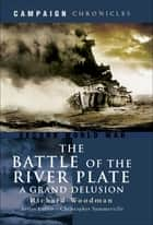 The Battle of the River Plate - A Grand Delusion ebook by Richard Woodman, Christopher Summerville