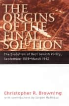 The Origins of the Final Solution ebook by Christopher R. Browning