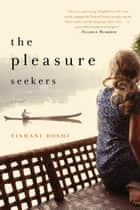 The Pleasure Seekers: A Novel ebook by Tishani Doshi