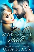 Makeshift Mate - Meet Your Alpha, #2 ebook by C.E. Black