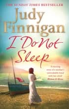 I Do Not Sleep - The life-affirming, emotional pageturner from the Sunday Times bestselling author and journalist ebook by