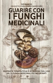 Guarire con i funghi medicinali ebook by Ivo Bianchi