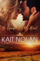 Be Careful, It's My Heart ebook by Kait Nolan
