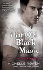 That Old Black Magic ebook by Michelle Rowen