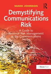 Demystifying Communications Risk - A Guide to Revenue Risk Management in the Communications Sector ebook by Mark Johnson
