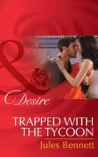 Trapped With The Tycoon (Mills & Boon Desire) (Mafia Moguls, Book 1) ebook by Jules Bennett