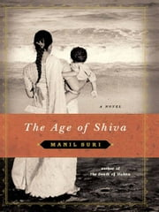 The Age of Shiva: A Novel ebook by Manil Suri